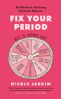 Fix Your Period : Six Weeks to Life-Long Hormone Balance - eBook