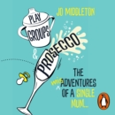 Playgroups and Prosecco : The (mis)adventures of a single mum - eAudiobook