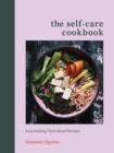 The Self-Care Cookbook : Easy Healing Plant-Based Recipes - eBook