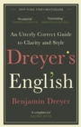 Dreyer s English: An Utterly Correct Guide to Clarity and Style : The UK Edition - eBook