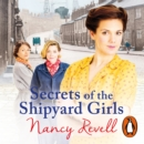 Secrets of the Shipyard Girls : Shipyard Girls 3 - eAudiobook