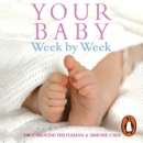 Your Baby Week By Week : The ultimate guide to caring for your new baby - FULLY UPDATED JUNE 2018 - eAudiobook