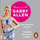 Shape Up with Gabby Allen : Your Personal Trainer, Transform Your Body in 4 Weeks - eAudiobook