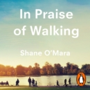 In Praise of Walking : The new science of how we walk and why it's good for us - eAudiobook