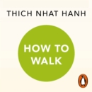 How To Walk : A Mindful Buddhist Guide - eAudiobook