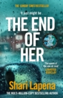 The End of Her : The unputdownable Sunday Times bestseller from the author of THE COUPLE NEXT DOOR