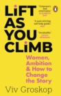 Lift as You Climb : Women and the art of ambition - eBook