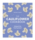 The Cauliflower Cookbook : Unleash the Cauli-power!