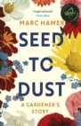 Seed to Dust : A Gardener's Story - eBook