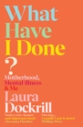 What Have I Done? : 2020 s must read memoir about motherhood and mental health - eBook