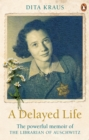 A Delayed Life : The true story of the Librarian of Auschwitz - eBook