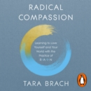 Radical Compassion : Learning to Love Yourself and Your World with the Practice of RAIN - eAudiobook