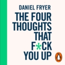 The Four Thoughts That F*ck You Up ... and How to Fix Them : Rewire how you think in six weeks with REBT - eAudiobook
