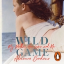 Wild Game : My Mother, Her Lover and Me - eAudiobook