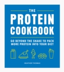 The Protein Cookbook : Go Beyond The Shake To Pack More Protein Into Your Diet - eBook