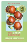 The Green Barbecue : Modern Vegan & Vegetarian Recipes to Cook Outdoors & In