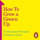 How to Grow a Grown Up : Prepare your teen for the real world - eAudiobook