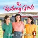 The Railway Girls : Their bond will see them through - eAudiobook