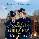 The Spitfire Girls Fly for Victory : An uplifting wartime story of hope and courage - eAudiobook