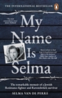 My Name Is Selma : The remarkable memoir of a Jewish Resistance fighter and Ravensbr ck survivor - eBook