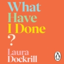 What Have I Done? : 2020's must read memoir about motherhood and mental health - eAudiobook