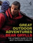 Bear Grylls Great Outdoor Adventures : An Extreme Guide to the Best Outdoor Pursuits - eBook