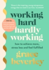 Working Hard, Hardly Working : How to achieve more, stress less and feel fulfilled: The #1 Sunday Times bestseller
