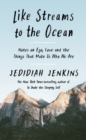 Like Streams to the Ocean : Notes on Ego, Love, and the Things That Make Us Who We Are - eBook