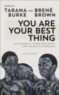 You Are Your Best Thing : Vulnerability, Shame Resilience and the Black Experience: An anthology