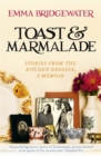 Toast & Marmalade : Stories From the Kitchen Dresser, A Memoir - Book