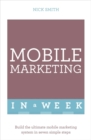 Mobile Marketing In A Week : Build The Ultimate Mobile Marketing System In Seven Simple Steps - Book