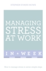 Managing Stress At Work In A Week : How To Manage Stress In Seven Simple Steps - Book
