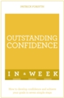 Outstanding Confidence In A Week : How To Develop Confidence And Achieve Your Goals In Seven Simple Steps - Book