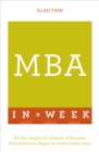 MBA In A Week : All The Insights Of A Master Of Business Administration Degree In Seven Simple Steps - eBook