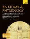 Anatomy & Physiology: A Complete Introduction: Teach Yourself - Book