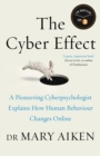 The Cyber Effect : A Pioneering Cyberpsychologist Explains How Human Behaviour Changes Online - eBook