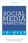 Social Media Marketing In A Week : Create Your Successful Social Media Strategy In Just Seven Days - Book