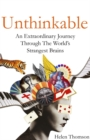 Unthinkable : An Extraordinary Journey Through the World's Strangest Brains - Book