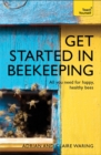 Get Started in Beekeeping : A practical, illustrated guide to running hives of all sizes in any location - Book