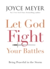 Let God Fight Your Battles : Being Peaceful in the Storm - Book