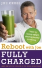 Reboot with Joe: Fully Charged - 7 Keys to Losing Weight, Staying Healthy and Thriving : Juice on with the Creator of Fat, Sick & Nearly Dead - Book