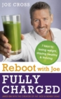Reboot with Joe: Fully Charged - 7 Keys to Losing Weight, Staying Healthy and Thriving : Juice on with the creator of Fat, Sick & Nearly Dead - eBook