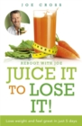 Juice It to Lose It : Lose Weight and Feel Great in Just 5 Days - Book