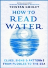 How to Read Water : Clues & Patterns from Puddles to the Sea - Book
