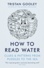How To Read Water : Clues & Patterns from Puddles to the Sea - eBook