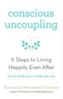 Conscious Uncoupling : The 5 Steps to Living Happily Even After - eBook