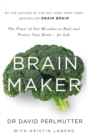 Brain Maker : The Power of Gut Microbes to Heal and Protect Your Brain - for Life - Book