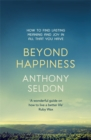 Beyond Happiness : How to find lasting meaning and joy in all that you have - Book