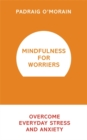 Mindfulness for Worriers : Overcome Everyday Stress and Anxiety - Book