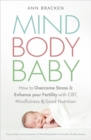 Mind Body Baby : How to eat, think and exercise to give yourself the best chance at conceiving - Book